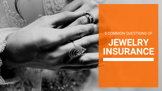 5 common questions of Jewelry Insurance