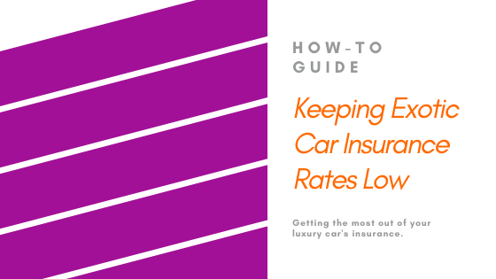 How to keep Exotic Car Insurance Rates Low
